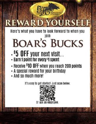 Boar's Bucks receive 5 dollars off your next visit to the Boars Head restaurant PCB